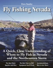 Fly Fishing Nevada - A Quick, Clear Understanding of Where to Fly Fish in Nevada and the Northeastern Sierra ebook by Dave Stanley