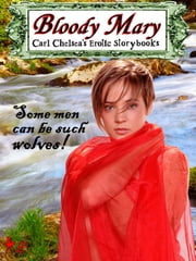 Bloody Mary - (An erotic take on Red Riding Hood)) ebook by Carl Chelsea