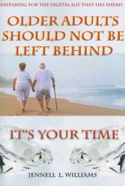 """Older Adults Should Not Be Left Behind"" - ""Its Your Time"" ebook by Jennell Williams-Zahir"