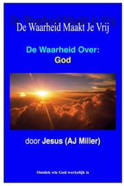 De Waarheid Over: God ebook by Jesus (AJ Miller)