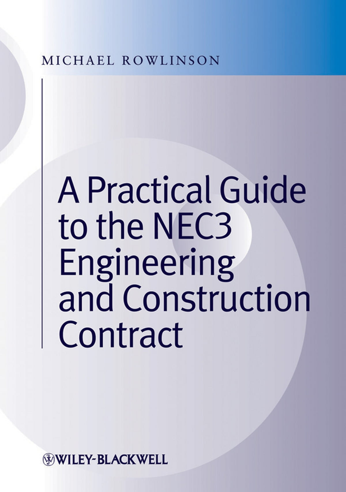 A Practical Guide to the NEC3 Engineering and Construction Contract eBook  by Michael Rowlinson - 9781444340174 | Rakuten Kobo