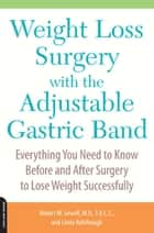 Weight Loss Surgery with the Adjustable Gastric Band ebook by Linda Rohrbough,Robert Sewell