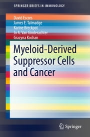 Myeloid-Derived Suppressor Cells and Cancer ebook by David Escors,James E. Talmadge,Karine Breckpot,Jo A. Van Ginderachter,Grazyna Kochan