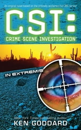 CSI: In Extremis - CSI: Crime Scene Investigation ebook by Ken Goddard