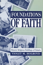 Foundations of Faith - Historic Religious Buildings of Ontario ebook by Violet M. Holroyd