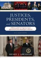 Justices, Presidents, and Senators - A History of the U.S. Supreme Court Appointments from Washington to Bush II ebook by Henry J. Abraham