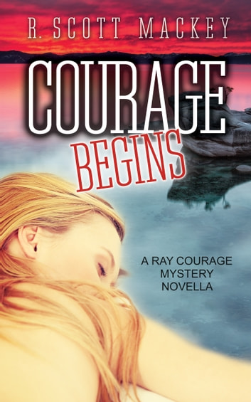 Courage Begins: A Ray Courage Mystery Novella ebook by R. Scott Mackey