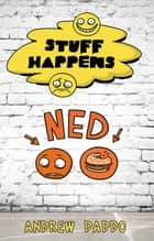 Stuff Happens: Ned - Ned ebook by Andrew Daddo