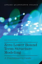 Zero Lower Bound Term Structure Modeling - A Practitioner's Guide ebook by Leo Krippner