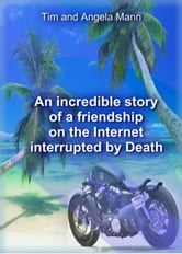 An incredible story of a friendship on the Internet interrupted by Death ebook by Tim Mann,Angela Mann