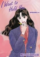 I WANT TO HOLD YOU - Episode 2-4 ebook by Midori Takanashi