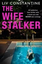 The Wife Stalker ebook by Liv Constantine