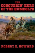 The Conquerin' Hero of the Humbolts ebook by Robert E. Howard