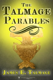 The Talmage Parables ebook by James E. Talmage