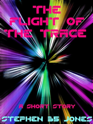 The Flight of the Trace ebook by Stephen B5 Jones