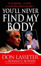 You'll Never Find My Body ebook by Don Lasseter, Ronald E. Bowers