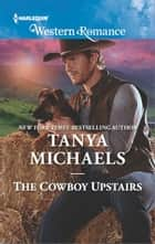 The Cowboy Upstairs ebook by Tanya Michaels