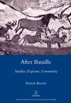 After Bataille - Sacrifice, Exposure, Community ebook by Patrick Ffrench