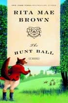The Hunt Ball - A Novel ebook by