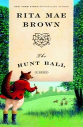 The Hunt Ball - A Novel ebook by Rita Mae Brown