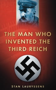 The Man who Invented the Third Reich ebook by Stan Lauryssens