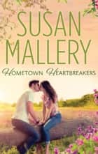 Hometown Heartbreakers - 3 Book Box Set ebook by SUSAN MALLERY