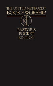 The United Methodist Book of Worship Pastor's Pocket Edition ebook by Abingdon Press