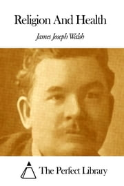 Religion And Health ebook by James Joseph Walsh