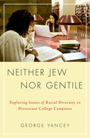 Neither Jew Nor Gentile - Exploring Issues of Racial Diversity on Protestant College Campuses ebook by George Allan Yancey
