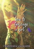 How to (Un)cage a Girl ebook by Francesca Lia Block