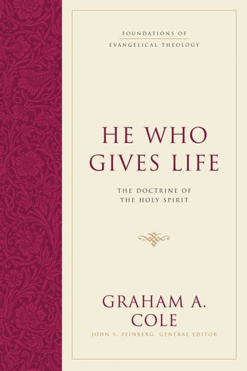 He Who Gives Life - The Doctrine of the Holy Spirit ebook by Graham A. Cole