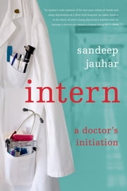 Intern - A Doctor's Initiation ebook by Sandeep Jauhar