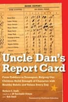 Uncle Dan's Report Card - From Toddlers to Teenagers, Helping Our Children Build Strength of Character with Healthy Habits and Values Every Day ebook by Barbara C. Unell, Bob Unell