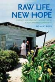 Raw life, new hope - Decency, housing and everyday life in a post-apartheid community ebook by Fiona Ross