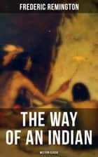 The Way of an Indian (Western Classic) ebook by Frederic Remington