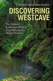 Discovering Westcave - The Natural and Human History of a Hill Country Nature Preserve ebook by S. Christopher Caran,Elaine Davenport