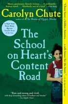 The School on Heart's Content Road ebook by Carolyn Chute