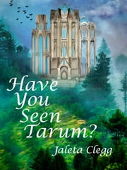 Have You Seen Tarum? ebook by Jaleta Clegg