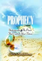 Prophecy…Understanding the Power that Controls Your Future ebook by Pastor Chris Oyakhilome PhD