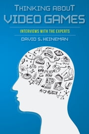 Thinking about Video Games - Interviews with the Experts ebook by David S. Heineman