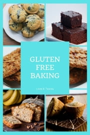 Gluten Free Baking - Easy Recipe ebook by Linda B. Tawney