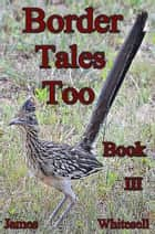 Border Tales Too Book III ebook by James Whitesell