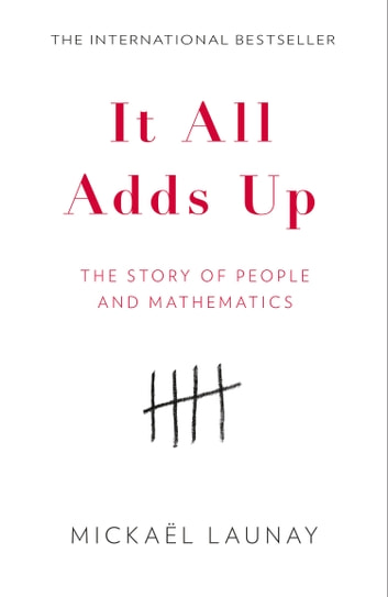 It All Adds Up: The Story of People and Mathematics eBook by Mickael Launay