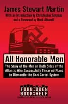 All Honorable Men - The Story of the Men on Both Sides of the Atlantic Who Successfully Thwarted Plans to Dismantle the Nazi Cartel System ebook by James Stewart Martin, Christopher Simpson, Mark Crispin Miller,...