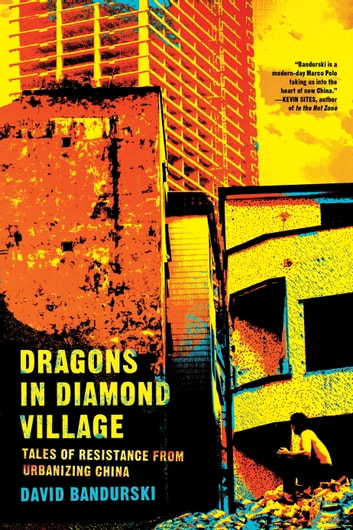 Dragons in Diamond Village - Tales of Resistance from Urbanizing China ebook by David Bandurski