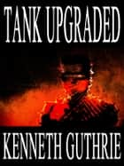 Tank Upgraded (Tank Science Fiction Series #7) eBook by Kenneth Guthrie