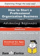 How to Start a Professional Organization Business ebook by Elmira Forte
