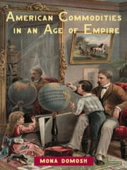 American Commodities in an Age of Empire ebook by Mona Domash