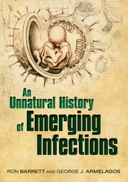 An Unnatural History of Emerging Infections ebook by Ron Barrett,George Armelagos (the late)
