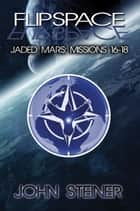 Flipspace: Jaded Mars, Missions 16-18 ebook by John Steiner